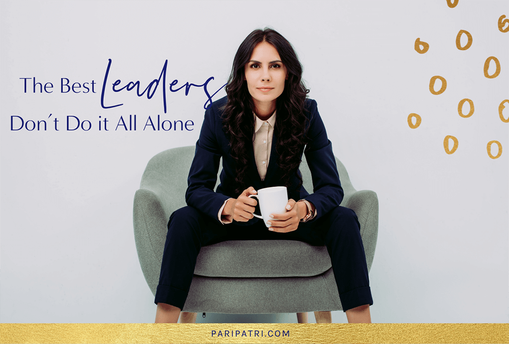 The Best Leaders Don't Do it All Alone