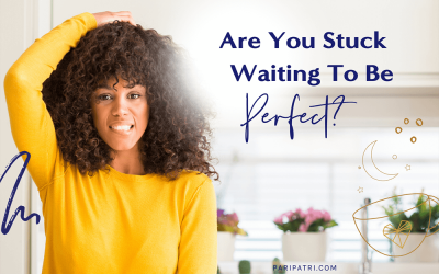 Are You Stuck Waiting To Be Perfec