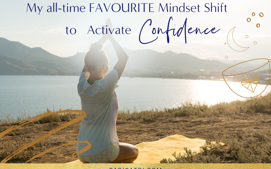 My All Time Favourite Mindset Shift To Activate Confidence